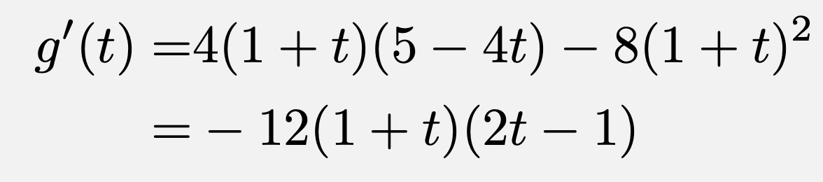\begin{align*}g'(t)=&4(1+t)(5-4t)-8(1+t)^2\\=&-12(1+t)(2t-1)\end{align*}