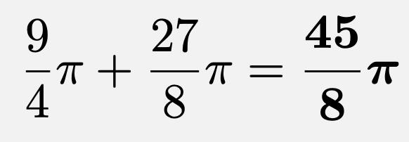 \[\frac{9}{4}\pi+\frac{27}{8}\pi=\boldsymbol{\frac{45}{8}\pi}\]