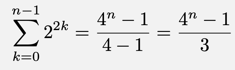\[\sum_{k=0}^{n-1}2^{2k}=\frac{4^n-1}{4-1}=\frac{4^n-1}{3}\]