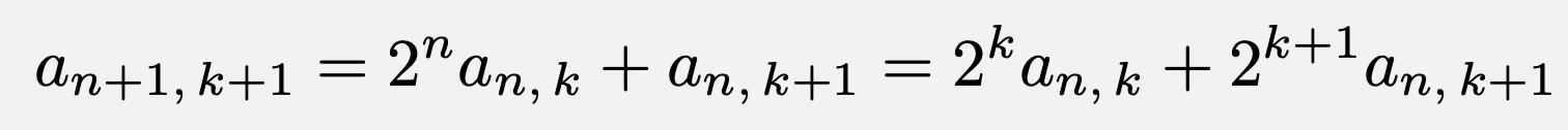 \[a_{n+1,\,k+1}=2^na_{n,\,k}+a_{n,\,k+1}=2^ka_{n,\,k}+2^{k+1}a_{n,\,k+1}\]