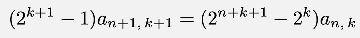 \[(2^{k+1}-1)a_{n+1,\,k+1}=(2^{n+k+1}-2^k)a_{n,\,k}\]