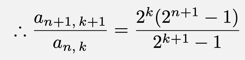 \[\therefore \frac{a_{n+1,\,k+1}}{a_{n,\,k}}=\frac{2^k(2^{n+1}-1)}{2^{k+1}-1}\]