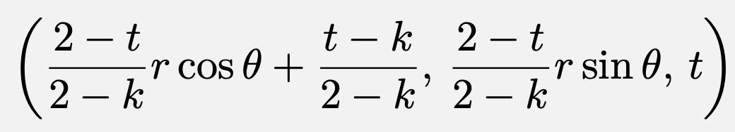\[\left(\frac{2-t}{2-k}r\cos \theta+\frac{t-k}{2-k},\,\frac{2-t}{2-k}r\sin\theta,\,t\right)\]