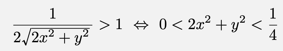 \[\frac{1}{2\sqrt{2x^2+y^2}}>1\Leftrightarrow 0< 2x^2+y^2<\frac{1}{4}\]