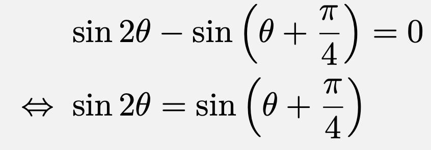 \begin{align*}&\sin2\theta-\sin\left(\theta+\frac{\pi}{4}\right)=0\\\Leftrightarrow &\sin2\theta=\sin\left(\theta+\frac{\pi}{4}\right)\end{align*}