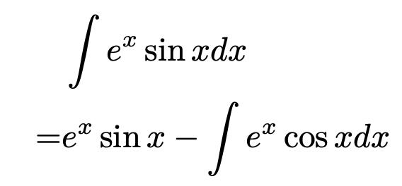 \begin{align*} &\int e^x\sin xdx\\ =&e^x\sin x-\int e^x\cos x dx \end{align*}