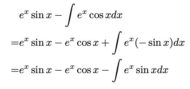 \begin{align*} &e^x\sin x-\int e^x\cos x dx\\ =&e^x\sin x - e^x\cos x + \int e^x (-\sin x)dx\\ =&e^x\sin x - e^x\cos x-\int e^x\sin x dx \end{align*}